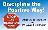 Discipline the Positive Way:  Stop Bad Behavior Now!