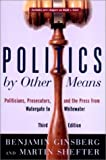Politics by Other Means: Politicians, Prosecutors, and the Press from Watergate to Whitewater (Third Edition)