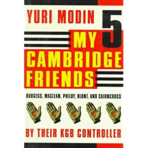 My Five Cambridge Friends: Burgess, Maclean, Philby, Blunt, and