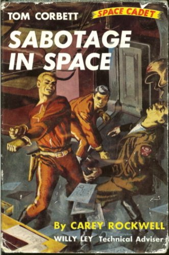 Tom Corbett Space Cadet Sabotage in Space, Carey Rockwell with Wily Ley Technical Advisor and illustrated by Louis Glanzman