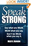 Speak Strong: Say what you MEANl MEAN...