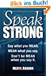 Speak Strong: Say what you MEAN. MEAN...