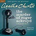The Murder of Roger Ackroyd: A Hercule Poirot Mystery Audiobook by Agatha Christie Narrated by Hugh Fraser