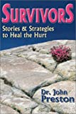 Survivors: Stories and Strategies to Heal the Hurt (1886230447) by Preston, John D.