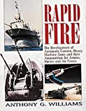 img - for Rapid Fire: The Development of Automatic Cannon and Heavy Machine Guns for Armies, Navies, and Air Forces book / textbook / text book