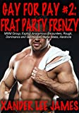 img - for Gay for Pay #2: Frat Party Frenzy (MMM Group, Explicit Anonymous Encounters, Rough, Dominance and Submission, Alpha Males, Hardcore) book / textbook / text book