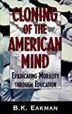 Cloning of the American Mind: Eradicating Morality through Education