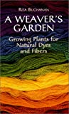 A Weaver's Garden: Growing Plants for Natural Dyes and Fibers (0486407128) by Buchanan, Rita