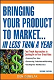 Bringing your product to market-- in less than a year:fast-track approaches to cashing in on your great idea