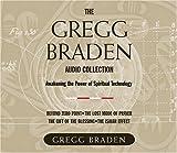 echange, troc  - The Gregg Braden Audio Collection: Awakening the Power of Spiritual Technology : Beyond zero point; The lost mode of Prayer; Th
