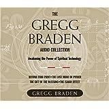 The Gregg Braden Audio Collection: Awakening the Power of Spiritual Technology ~ Gregg Braden
