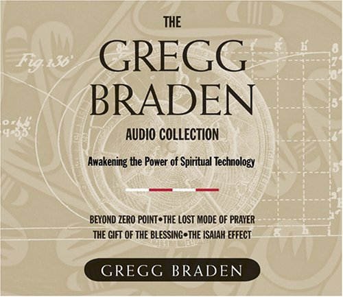 The Gregg Braden Audio Collection: Awakening the Power of Spiritual Technology