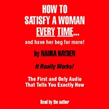 How to Satisfy a Woman Every Time - and Have Her Beg for More! | Livre audio Auteur(s) : Naura Hayden Narrateur(s) : Naura Hayden