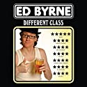 Different Class  by Ed Byrne Narrated by Ed Byrne