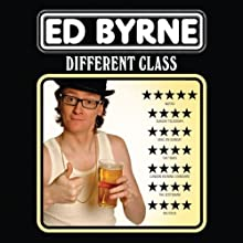 Different Class Performance by Ed Byrne Narrated by Ed Byrne