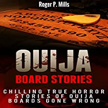 Ouija Board Stories: Chilling True Horror Stories of Ouija Boards Gone Wrong Audiobook by Roger P. Mills Narrated by Paul Stefano