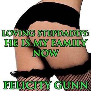 Loving Stepdaddy: He is My Family Now | [Felicity Gunn]