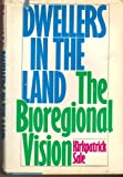 Dwellers in the Land:  The Bioregional Vision