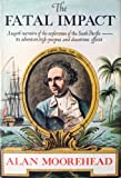 The Fatal Impact: The Invasion of the South Pacific, 1767-1840
