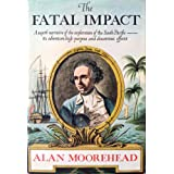 The Fatal Impact: The Invasion of the South Pacific, 1767-1840 ~ Alan Moorehead