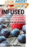 Infused: Recipes for Herb & Fruit Inf...
