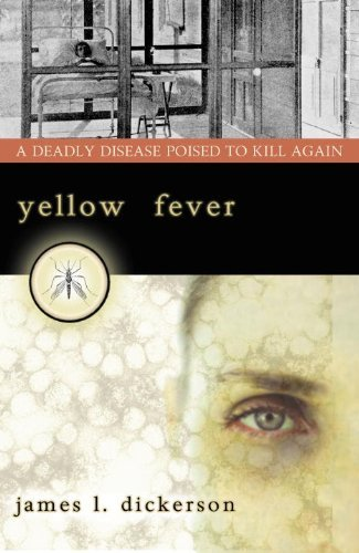 James L. Dickerson - Yellow Fever: A Deadly Disease Poised to Kill Again
