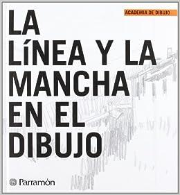 La Linea y la Mancha en el Dibujo: Parramon: 9788434227293: Amazon.com