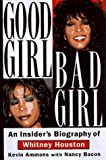 Good Girl, Bad Girl: An Insider's Biography of Whitney Houston