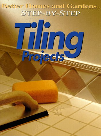 Step-by-Step Tiling Projects (Better Homes & Gardens: Step by Step)