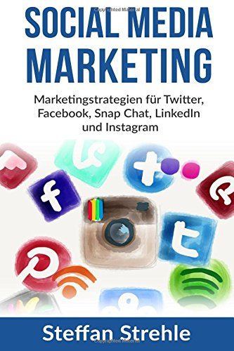 social-media-marketing-marketingstrategien-fur-twitter-facebook-snap-chat-linkedin-und-instagram