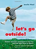 Let's Go Outside!: Outdoor Activities and Projects to Get You and Your Kids Closer to Nature