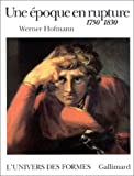 Une époque en rupture, 1750-1830 (French Edition) (2070112802) by Hofmann, Werner