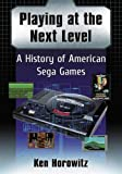 img - for Playing at the Next Level: A History of American Sega Games book / textbook / text book