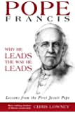 Pope Francis: Why He Leads the Way He Leads (English Edition)