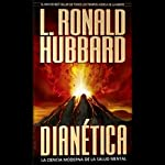 Dianetica: La Ciencia Moderna de la Salud Mental [Dianetics: The Modern Science of Mental Health] | L. Ronald Hubbard