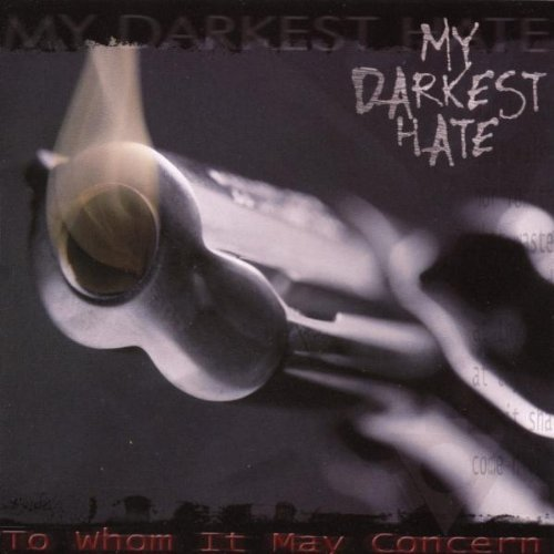 To Whom It May Concern by My Darkest Hate (2004) Audio CD
