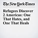 Refugees Discover 2 Americas: One That Hates, and One That Heals | Adeel Hassan