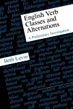 English Verb Classes and Alternations: A Preliminary Investigation (0226475336) by Beth Levin