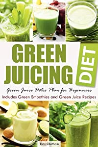 Green Juicing Diet: Green Juice Detox Plan for Beginners-Includes Green Smoothies and Green Juice Recipes from Rockridge University Press