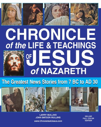 Chronicle of the Life & Teachings of Jesus of Nazareth: The Greatest News Stories from 7 B.C. to 30 A.D.               Deluxe Full Color Edition