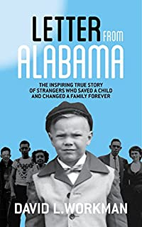 Letter From Alabama: The Inspiring True Story Of Strangers Who Saved A Child And Changed A Family Forever by David L. Workman ebook deal