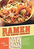 Ramen to the Rescue Cookbook: 120 Creative Recipes for Easy Meals Using Everyones Favorite Pack of Noodles