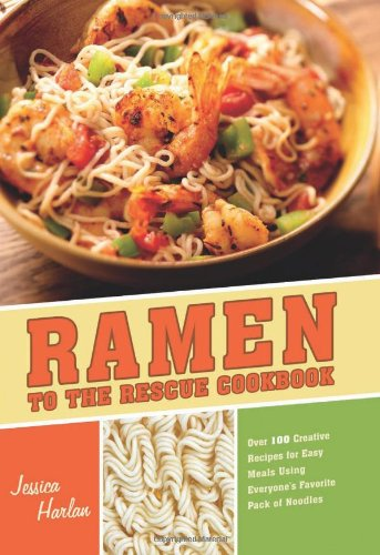 Ramen To The Rescue Cookbook: 120 Creative Recipes For Easy Meals Using Everyone'S Favorite Pack Of Noodles front-558393