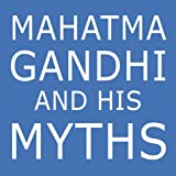 "Mahatma Gandhi and His Myths: Civil Disobedience, Nonviolence, and Satyagraha in the Real World (Plus Why It's 'Gandhi,' Not 'Ghandi')von ""Mark Shepard"""