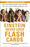 Einstein Never Used Flash Cards: Now Our Children Really Learn--and Why They Need to Play More and Memorize Less (winner of a