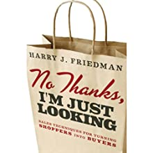 No Thanks, I'm Just Looking: Professional Sales Techniques for Turning Shoppers into Buyers (       UNABRIDGED) by Harry J. Friedman Narrated by Adam Henderson