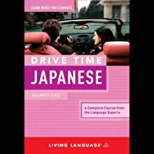 Drive Time Japanese: Beginner Level Audiobook by  Living Language Narrated by  Living Language