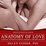 Anatomy of Love: A Natural History of Mating, Marriage, and Why We Stray | Helen Fisher