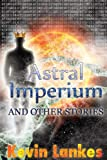Astral Imperium And Other Stories
