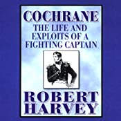 Cochrane: The Life and Exploits of a Fighting Captain | [Robert Harvey]